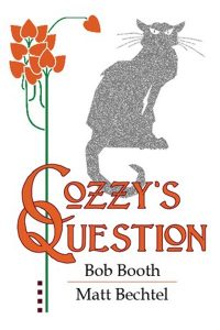 The Official Web Site of Author Matt Bechtel, Titles: Cozzy's Question (a chapbook, story by Bob Booth as written by Matt Bechtel)