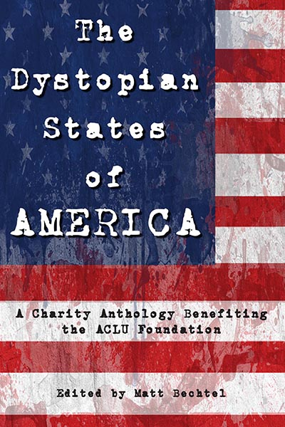 "The Official Web Site of Author Matt Bechtel, Titles: The Dystopian States of America (a charity anthology featuring ""Six Plus Four"")"